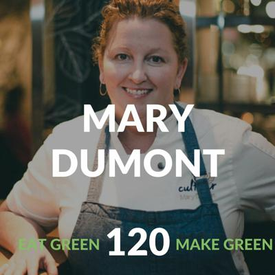 Cover art for Episode 120:  Chef Mary Dumont & Food For A Better World