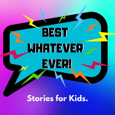 Best Whatever Ever! Stories for Kids