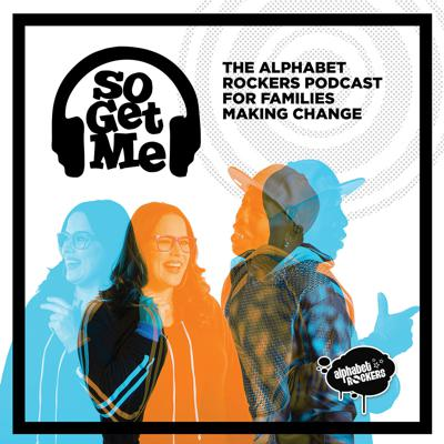 So Get Me: the Alphabet Rockers' podcast for families making change!