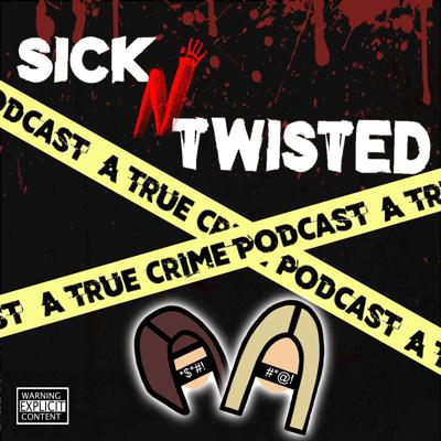 Sick N Twisted : A True Crime Podcast
