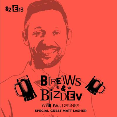 Cover art for Brews & BizDev - S2E13 - Overcoming a Bad Rep and Learning New Things with Matt Lasher