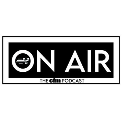 On Air : The cfm Podcast