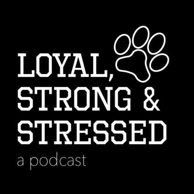 Loyal, Strong and Stressed