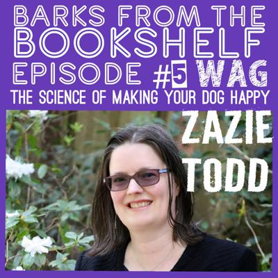Cover art for #05 Zazie Todd - Wag: The Science Of Making Your Dog Happy
