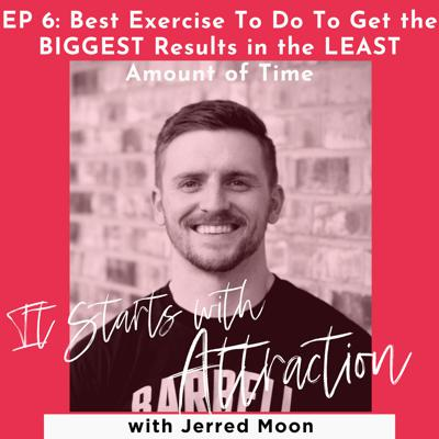 Cover art for Best Exercise To Do To Get the BIGGEST Results in the LEAST Amount of Time with Jerred Moon