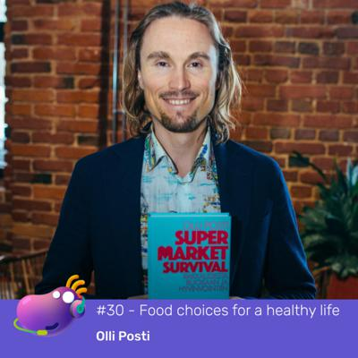 Cover art for #30 - Making better food choices for your health and wellbeing with Olli Posti