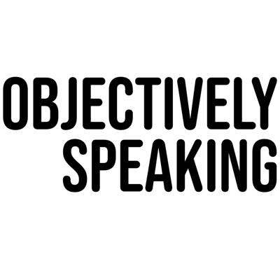 Objectively Speaking