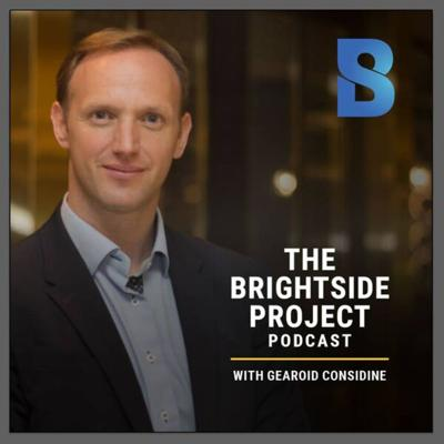 ''The BRIGHTSIDE PROJECT'' Podcast by Gearoid Considine