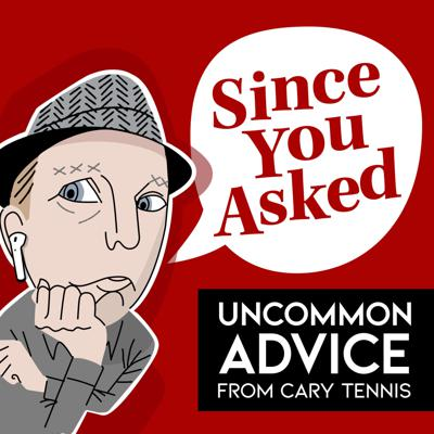 Since You Asked: Uncommon Advice from Cary Tennis