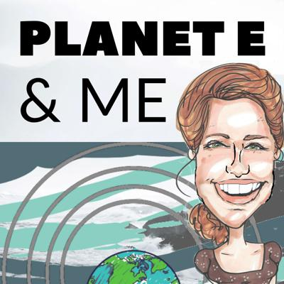 Planet E and Me Podcast