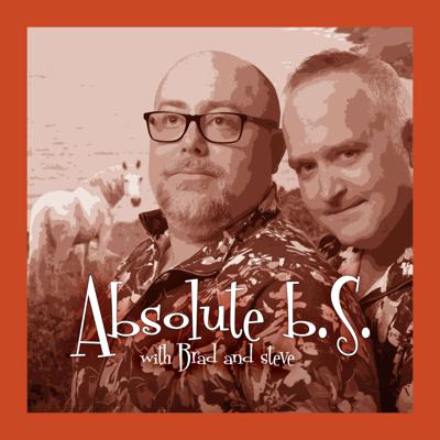 Absolute B.S. with Brad and Steve