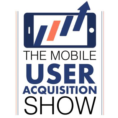 The Mobile User Acquisition Show