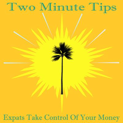 Two Minute Tips is a mini-podcast that provides financial tips and industry insider information to help expats make informed financial decisions. We provide clear and concise information that helps new and seasoned expats to make their best financial choices.  Learn finance iondustry secrets that will help you get value for money and get your assets working for you!  Avoid having your investments paralyzed by big commissions and unecessary fees. Learn how to allocate your resources in the most effective way.   Learn the importance of flexibility and how to build it into your financial strategy.