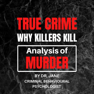True Crime: Why Killers Kill - Analysis of Murder - By Dr. Jane