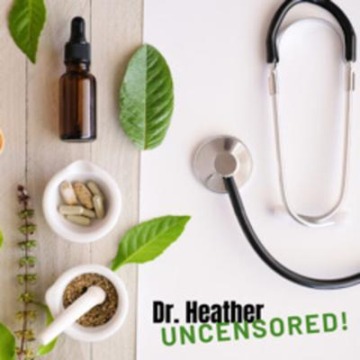 Dr. Heather Uncensored