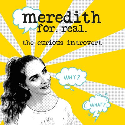 meredith for real: the curious introvert