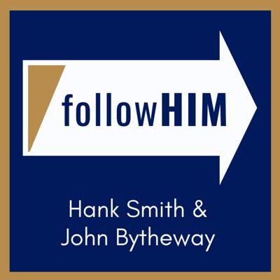 Follow Him: A Come, Follow Me Podcast featuring Hank Smith & John Bytheway