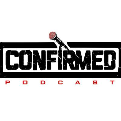 Confirmed Podcast