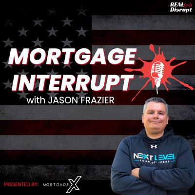 Mortgage Interrupt Podcast