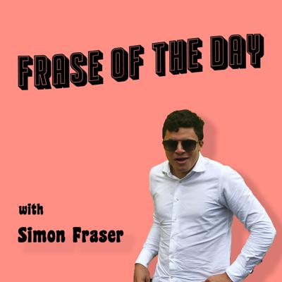 Frase of the Day with Simon Fraser