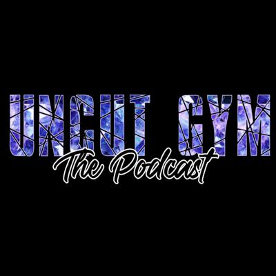 Uncut Gym - The podcast