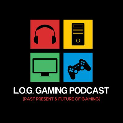 L.O.G. Gaming Podcast