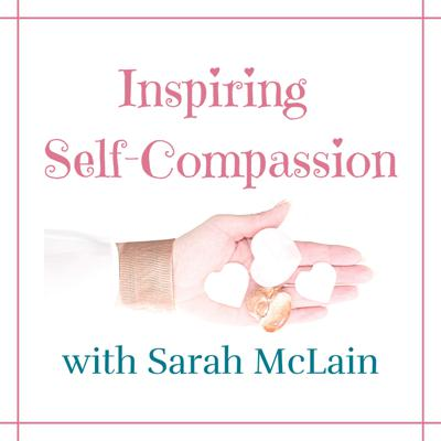 Inspiring Self-Compassion with Sarah McLain