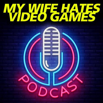 My Wife Hates Video Games