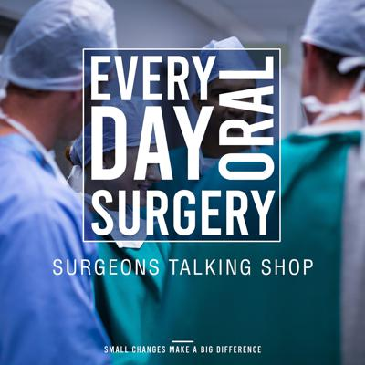 Every Day Oral Surgery: Surgeons Talking Shop