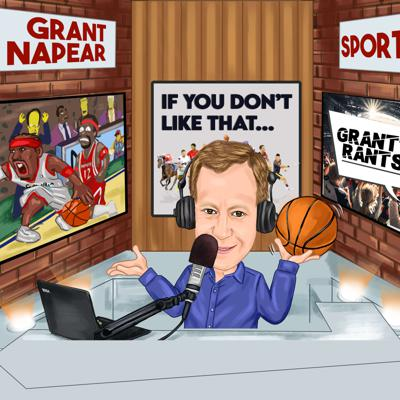 IF YOU DON'T LIKE THAT WITH GRANT NAPEAR