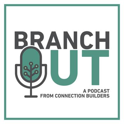 Branch Out - A Podcast from Connection Builders