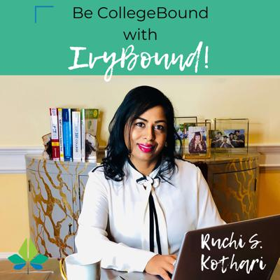 Be CollegeBound with IvyBound! Hosted by Ruchi S. Kothari