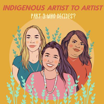 Cover art for Indigenous Artist To Artist, Part 3: Who Decides?