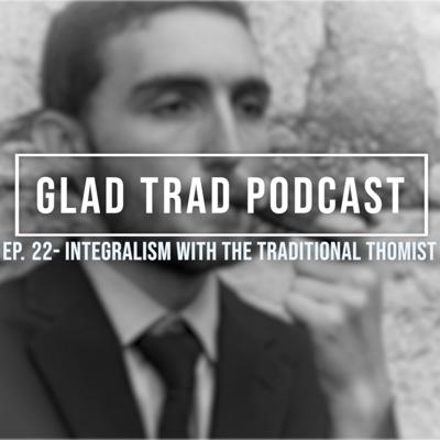 Cover art for Ep. 22 - Integralism with The Traditional Thomist