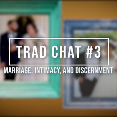 Cover art for Trad Chat #3: Marriage, Intimacy, and Discernment