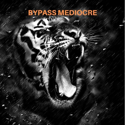 BYPASS MEDIOCRE