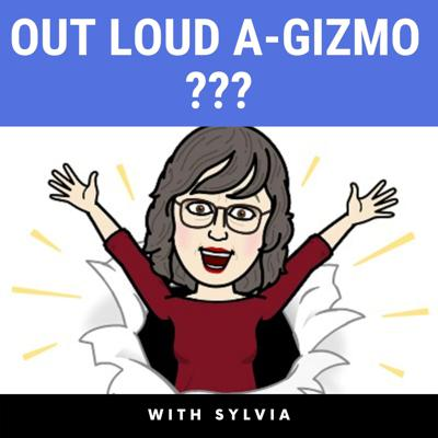 OUT LOUD A-GIZMO