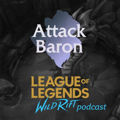 Attack Baron: A League of Legends Wild Rift podcast