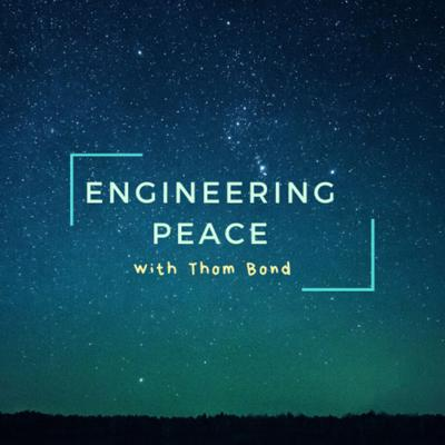 Engineering Peace with Thom Bond