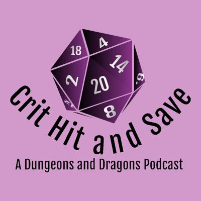 Crit Hit and Save: A Dungeons and Dragons Podcast