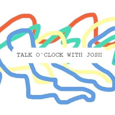 Talk O'Clock With Josh