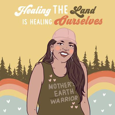 Cover art for Healing The Land IS Healing Ourselves