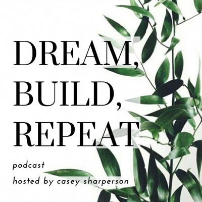 Dream Build Repeat Podcast with Casey Sharperson