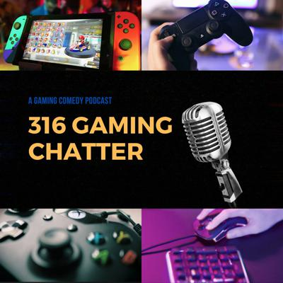 316 Gaming Chatter