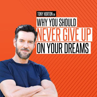Cover art for Tony Horton on Why You Should Never Give Up On Your Dreams
