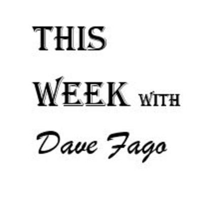This Week with Dave Fago