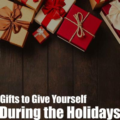Cover art for Episode 14 - Gifts to Give Yourself During the Holidays