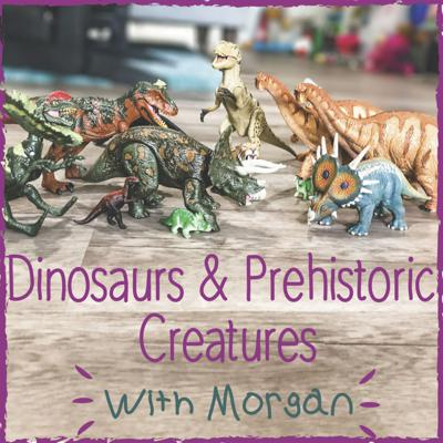 Dinosaurs and Prehistoric Creatures with Morgan