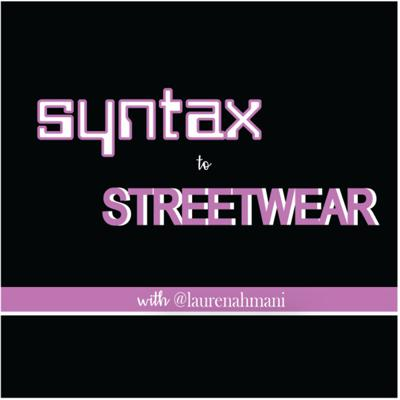 Syntax to Streetwear — the weekly tech and black culture podcast.  Join host @laurenahmani, an engineer finding her fit in Silicon Valley, as she interviews a variety of guests to discuss some of the latest headlines in a light hearted, sudo analytical and entertaining way.