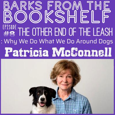 Cover art for #08 Patricia McConnell - The Other End Of The Leash: Why We Do What We Do Around Dogs
